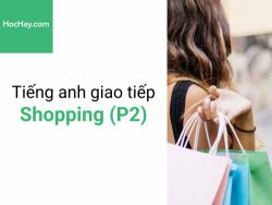 Tiếng anh giao tiếp - Tiếng anh cho người đi làm - Shopping (P2) - Học hay