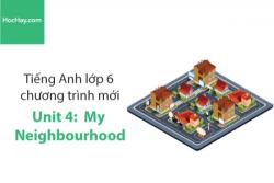 Tiếng Anh lớp 6 – Unit 4: My Neighbourhood – Học Hay