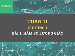 Toán 11 - Chương 1 -  Bài 1: Hàm số lượng giác - HocHay