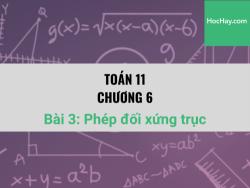 Toán 11 - Chương 6 - Bài 3: Phép đối xứng trục - Học hay