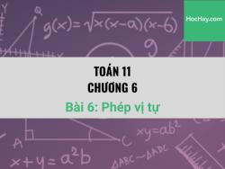Toán 11 - Chương 6 - Bài 7: Phép đồng dạng - Học hay