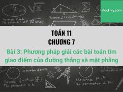 Toán 11 - Chương 7 - Bài 3: Phương pháp giải các bài toán tìm giao điểm của đường thẳng và mặt phẳng - Học hay