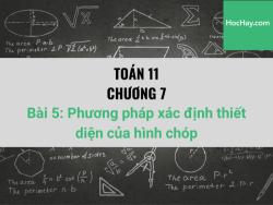 Toán 11 - Chương 7 - Bài 5: Phương pháp xác định thiết diện của hình chóp - Học hay