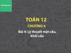 Toán 12 – Chương 6 - Bài 4: Lý thuyết mặt cầu, khối cầu - Học hay