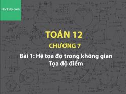 Toán 12 – Chương 7 - Bài 1: Hệ tọa độ trong không gian – tọa độ điểm - Học hay