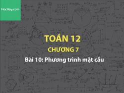 Toán 12 – Chương 7 - Bài 10: Phương trình mặt cầu - Học hay