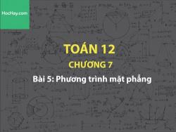 Toán 12 – Chương 7 - Bài 5: Phương trình mặt phẳng - Học hay