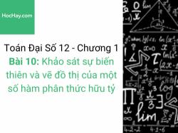 Toán lớp 12 - Chương 1 - Bài 10: Khảo sát sự biến thiên và vẽ đồ thị của một số hàm phân thức hữu tỷ - Học hay