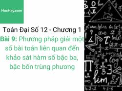 Toán lớp 12 - Chương 1 - Bài 9: Phương pháp giải một số bài toán liên quan đến khảo sát hàm số bậc ba, bậc bốn trùng phương - Học hay