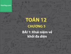 Toán lớp 12 - Chương 5 - Bài 1: Khái niệm về khối đa diện - Học hay