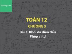 Toán lớp 12 - Chương 5 - Bài 3: Khối đa diện đều -  Phép vị tự - Học hay