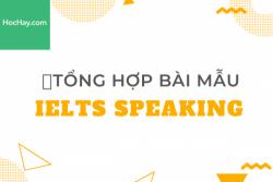Tổng hợp bài mẫu IELTS Speaking - Học Hay