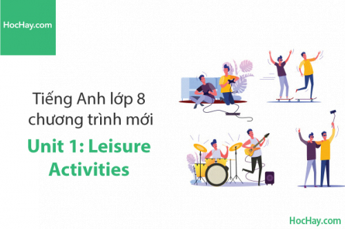 Tiếng Anh lớp 8 – Unit 1: Leisure Activities – Học Hay