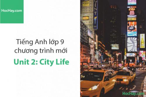 Tiếng Anh lớp 9 – Unit 2: City Life – Học Hay