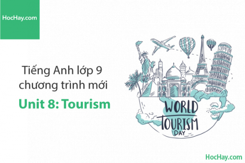 Tiếng Anh lớp 9 – Unit 8: Tourism – Học Hay
