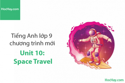 Tiếng Anh lớp 9 – Unit 10: Space Travel – Học Hay