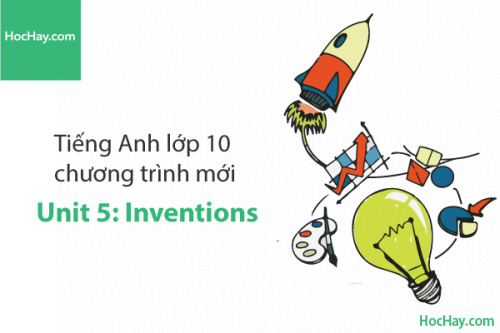 Tiếng Anh lớp 10 – Unit 5: Inventions – Học Hay