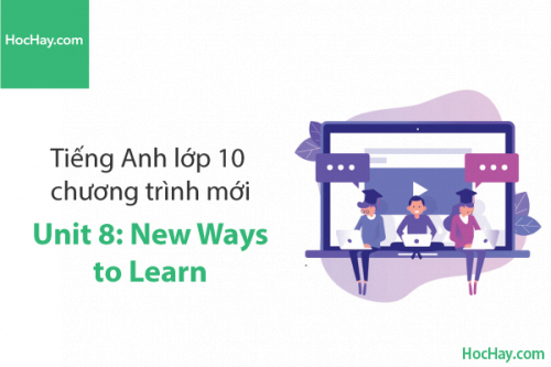 Tiếng Anh lớp 10 – Unit 8: New Ways to Learn – Học Hay