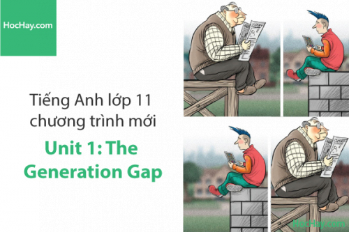Tiếng Anh lớp 11 – Unit 1: The Generation Gap – Học Hay