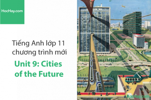 Tiếng Anh lớp 11 – Unit 9: Cities of the Future – Học Hay