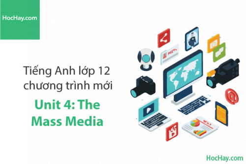 Tiếng Anh lớp 12 – Unit 4: The Mass Media – Học Hay