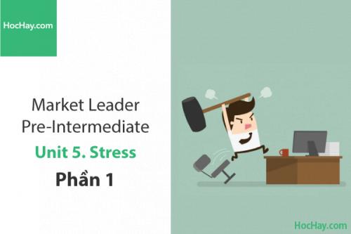 Market Leader Pre-intermediate – Unit 5: Stress – Tiếng anh thương mại – Học Hay (Part 1)