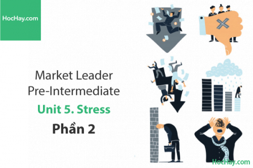 Market Leader Pre-intermediate – Unit 5: Stress – Học Hay (Part 2)