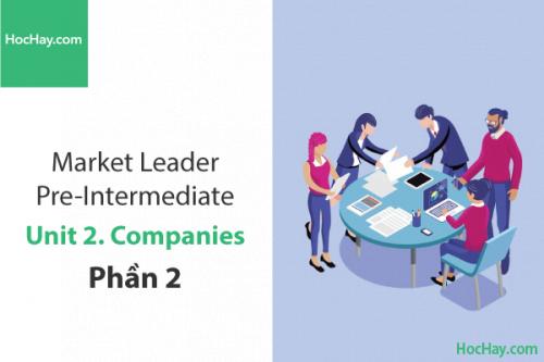 Market Leader Pre-intermediate – Unit 2: Companies – Học Hay (Phần 2)