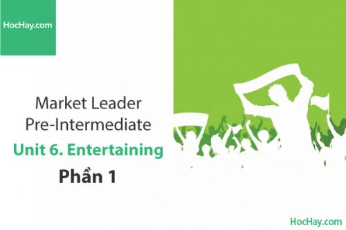 Market Leader Pre-intermediate – Unit 6: Entertaining – Tiếng anh thương mại – Học Hay (Part 1)