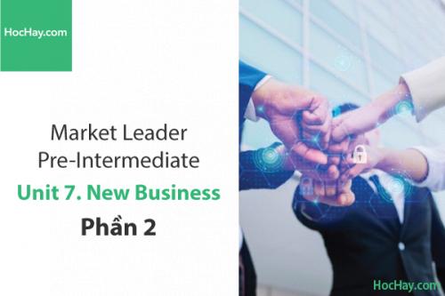 Market Leader Pre-intermediate – Unit 7: New Business – Học Hay (Part 2)