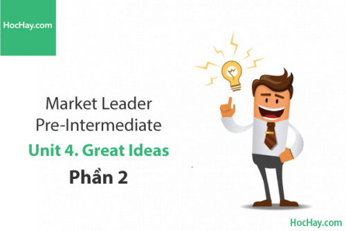Market Leader Pre-intermediate – Unit 4: Great Ideas – Học Hay (Phần 2)