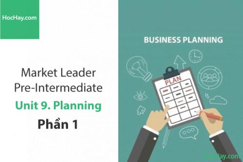 Market Leader Pre-intermediate – Unit 9: Planning – Tiếng anh thương mại – Học Hay (Phần 1)