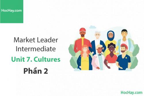 Market Leader Intermediate – Unit 7: Cultures – Học Hay (Part 2)