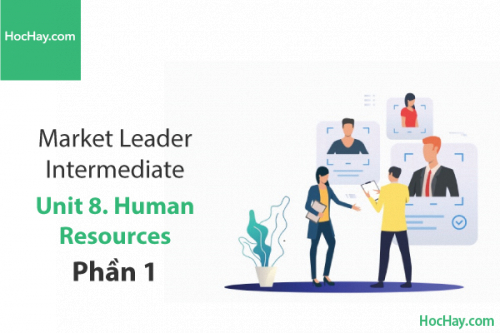 Market Leader Intermediate – Unit 8: Human Resources – Học Hay (Part 1)