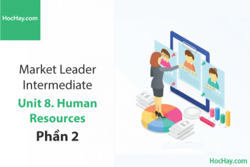 Market Leader Intermediate – Unit 8: Human Resources – Học Hay (Part 2)