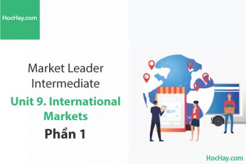 Market Leader Intermediate – Unit 9: International Markets – Học Hay (Part 1)