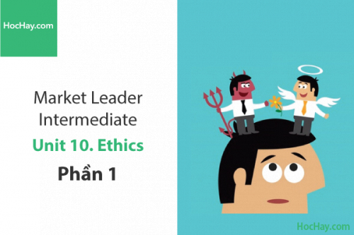 Market Leader Intermediate – Unit 10: Ethics – Học Hay (Part 1)