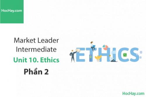 Market Leader Intermediate – Unit 10: Ethics – Tiếng anh thương mại – Học Hay (Part 2)