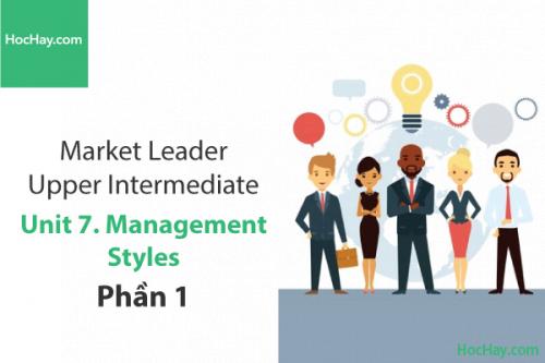 Market Leader Upper Intermediate – Unit 7: Management Styles – Học Hay (Part 1)