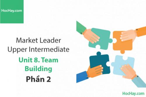 Market Leader Upper Intermediate – Unit 8: Team Building – Học Hay (Part 2)