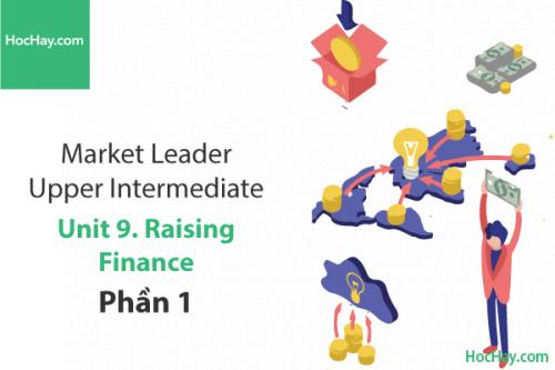 Market Leader Upper Intermediate – Unit 9: Raising finance – Học Hay (Part 1)