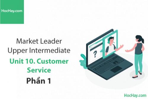 Market Leader Upper Intermediate – Unit 10: Customer Service – Tiếng anh thương mại – Học Hay (Part 1)