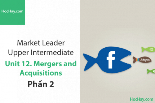 Market Leader Upper Intermediate – Unit 12: Mergers and Acquisitions – Tiếng anh thương mại – Học Hay (Part 2)
