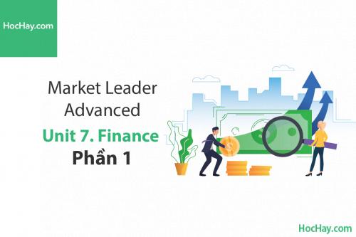 Market Leader Advanced – Unit 7: Finance – Học Hay (Part 1)