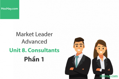 Market Leader Advanced – Unit 8: Consultants – Tiếng anh thương mại – Học Hay (Part 1)