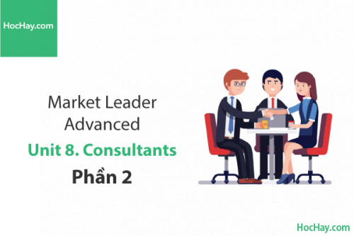 Market Leader Advanced – Unit 8: Consultants – Học Hay (Part 2)