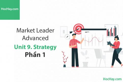 Market Leader Advanced – Unit 9: Strategy – Học Hay (Part 1)
