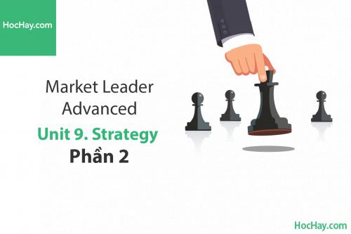 Market Leader Advanced – Unit 9: Strategy – Học Hay (Part 2)
