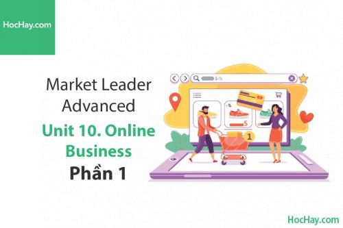 Market Leader Advanced – Unit 10: Online Business – Tiếng anh thương mại – Học Hay (Part 1)