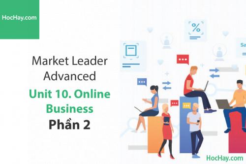 Market Leader Advanced – Unit 10: Online Business – Tiếng anh thương mại – Học Hay (Part 2)